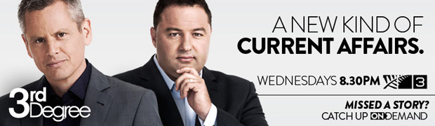 3rd DEGREE - Hosted by Duncan Garner and Guyon Espiner, 3rd Degree is TV3's flagship weekly current affairs programme.  Wednesdays, 8.30pm.
